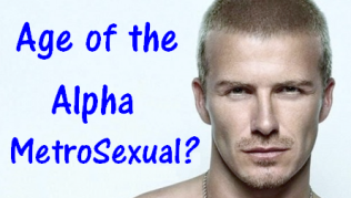 Age of the Alpha Metrosexual?