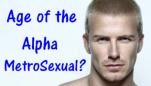 Age of The Alpha Metrosexual